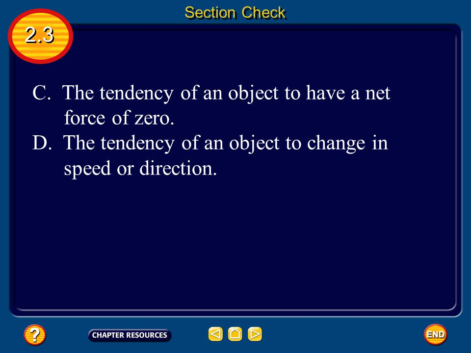 C. The tendency of an object to have a net force of zero.