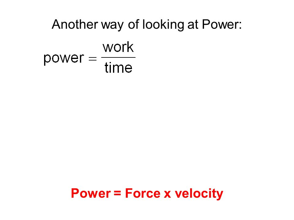 Power = Force x velocity