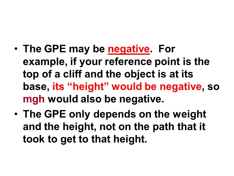 The GPE may be negative. For example, if your reference point is the top of a cliff and the object is at its base, its height would be negative, so mgh would also be negative.