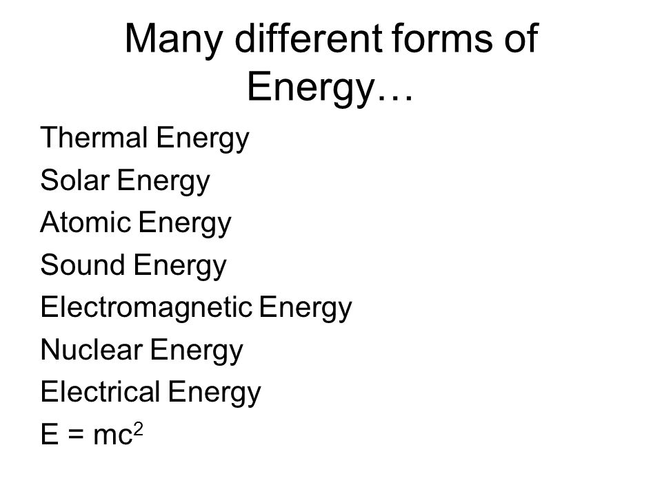 Many different forms of Energy…