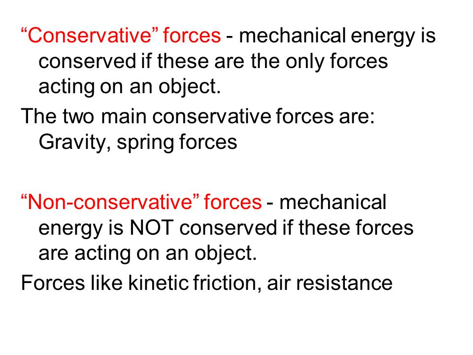 Conservative forces - mechanical energy is conserved if these are the only forces acting on an object.