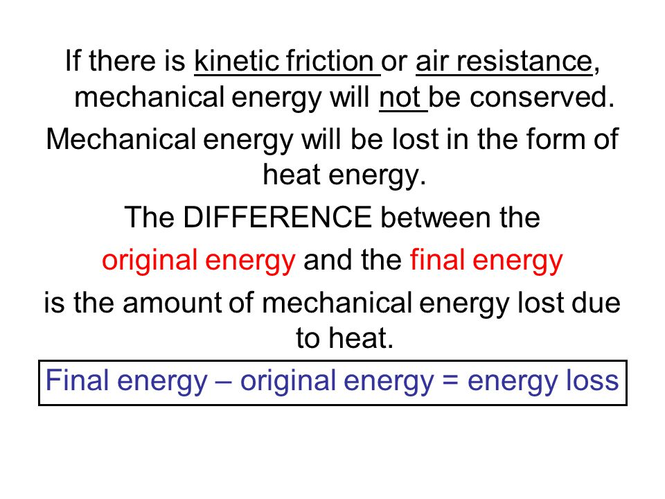 Mechanical energy will be lost in the form of heat energy.