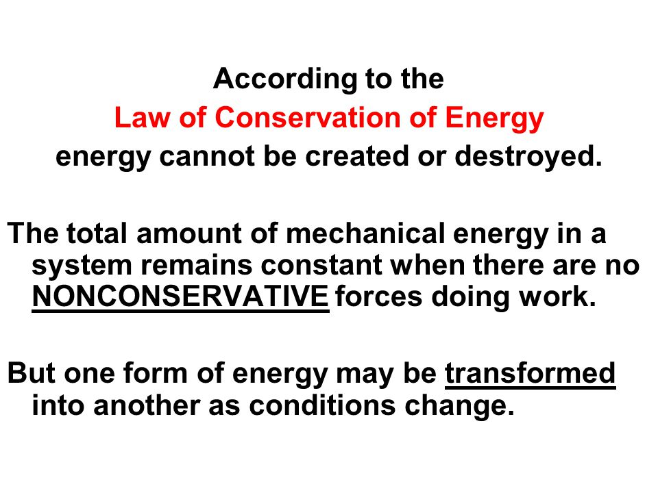 Law of Conservation of Energy energy cannot be created or destroyed.