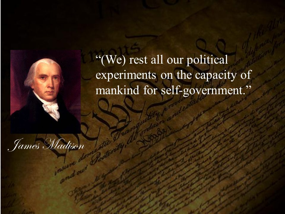 (We) rest all our political experiments on the capacity of mankind for self-government.