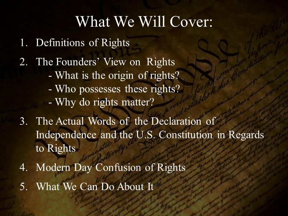 What We Will Cover: Definitions of Rights The Founders' View on Rights