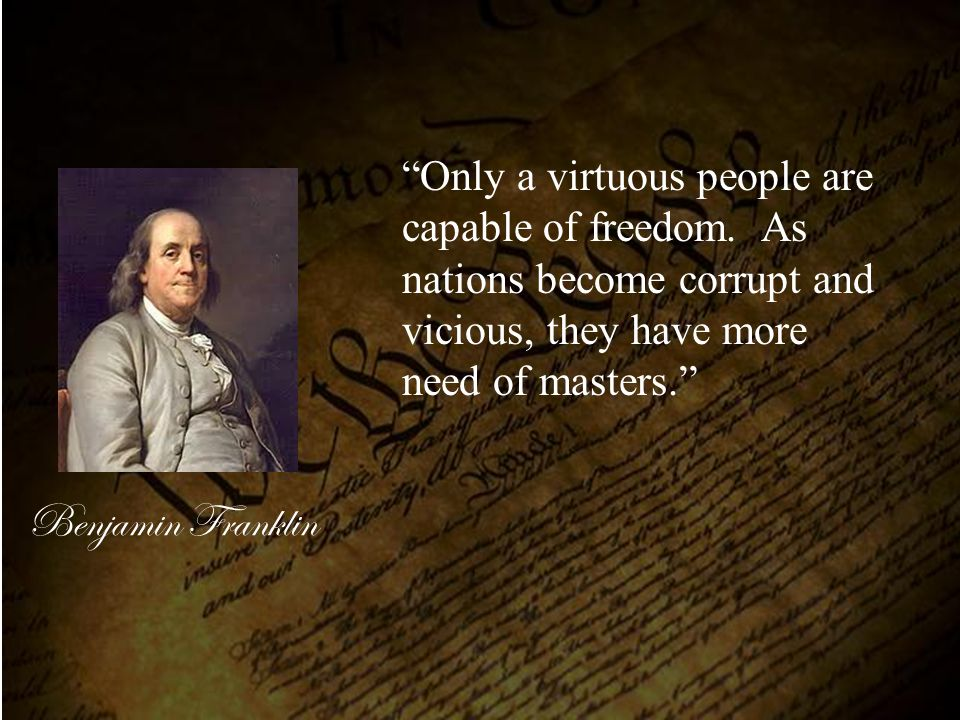 Only a virtuous people are capable of freedom