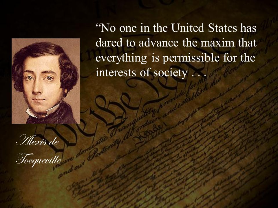 No one in the United States has dared to advance the maxim that everything is permissible for the interests of society . . .