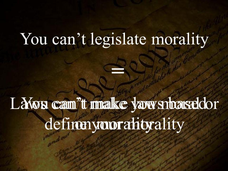 = You can't legislate morality