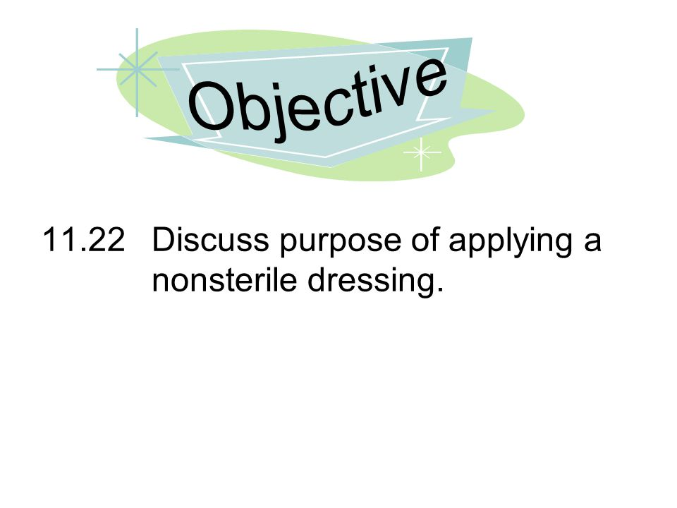 Objective 11.22 Discuss purpose of applying a nonsterile dressing.