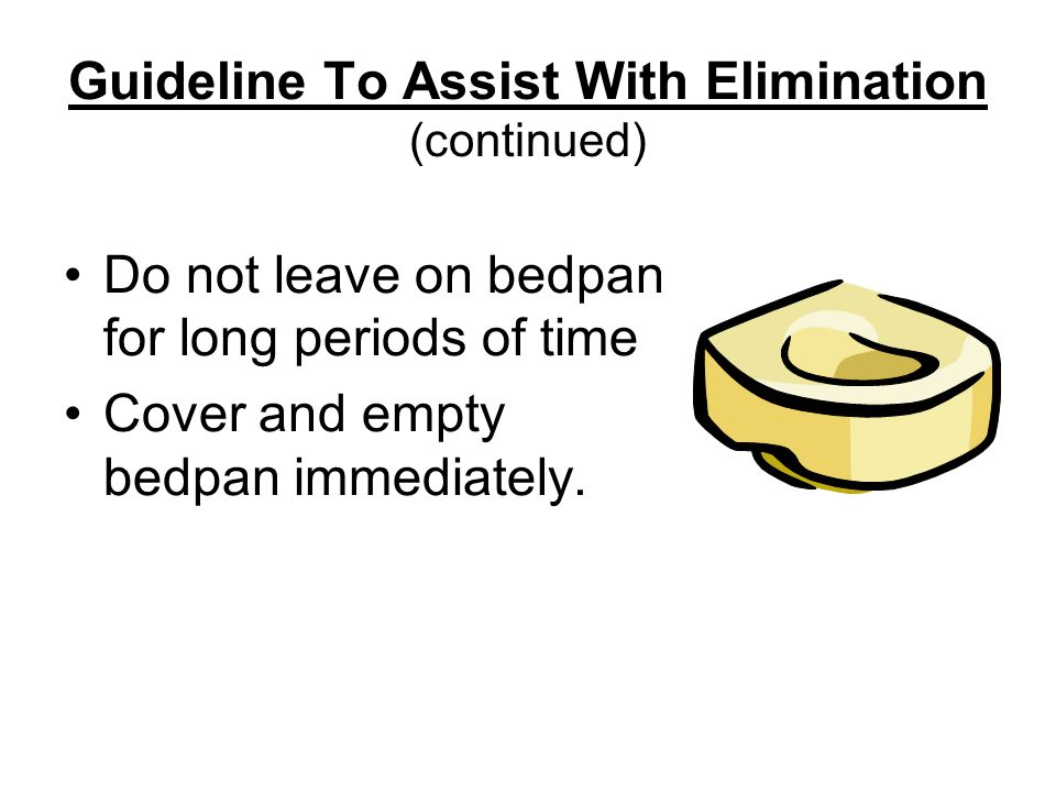 Guideline To Assist With Elimination (continued)