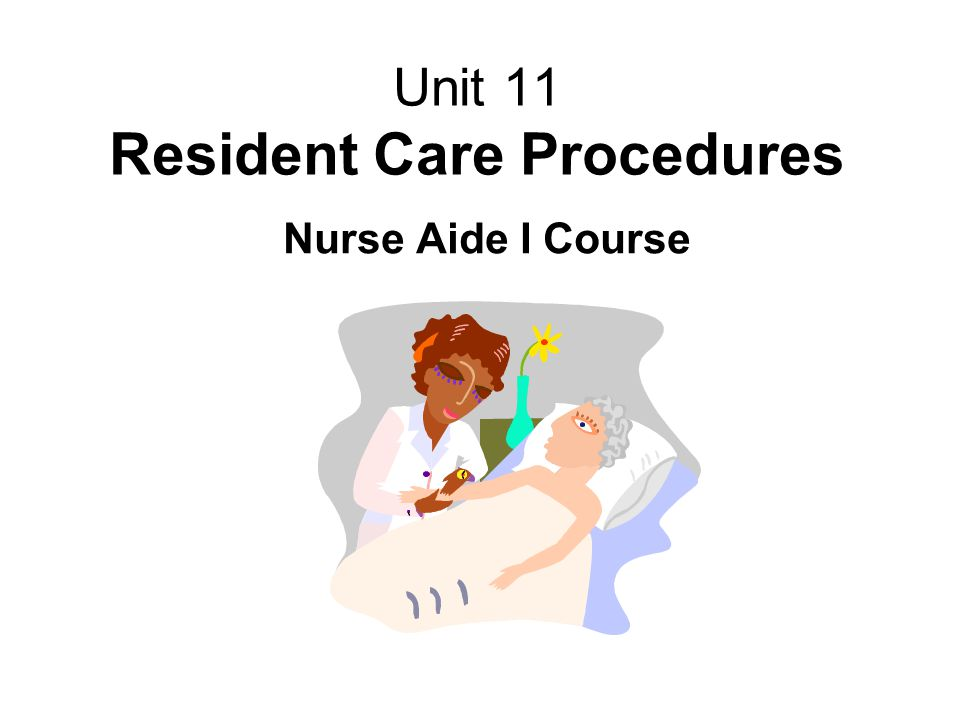 Unit 11 Resident Care Procedures
