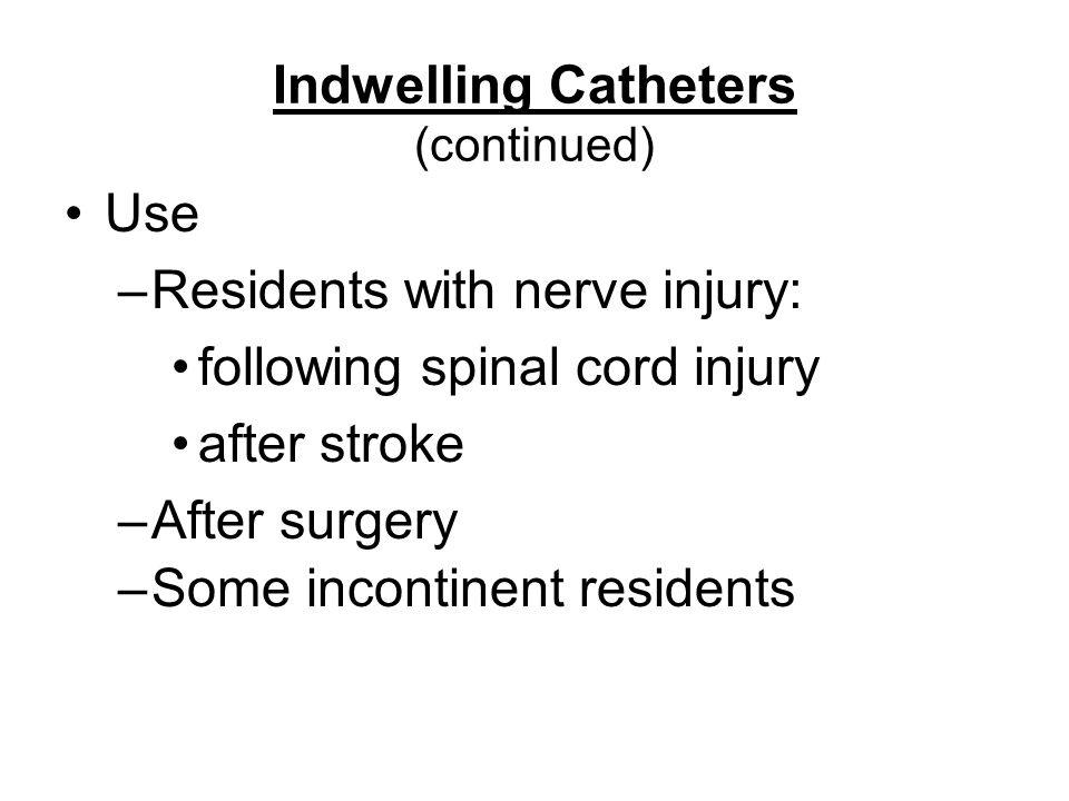 Indwelling Catheters (continued)