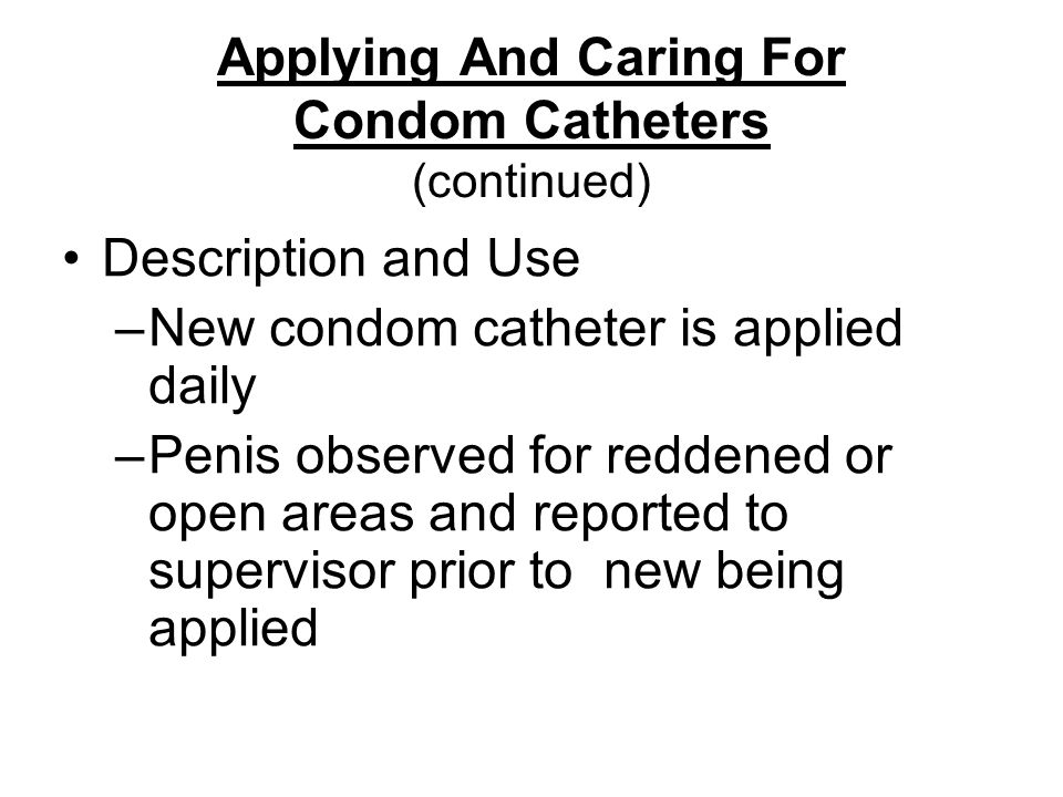 Applying And Caring For Condom Catheters (continued)