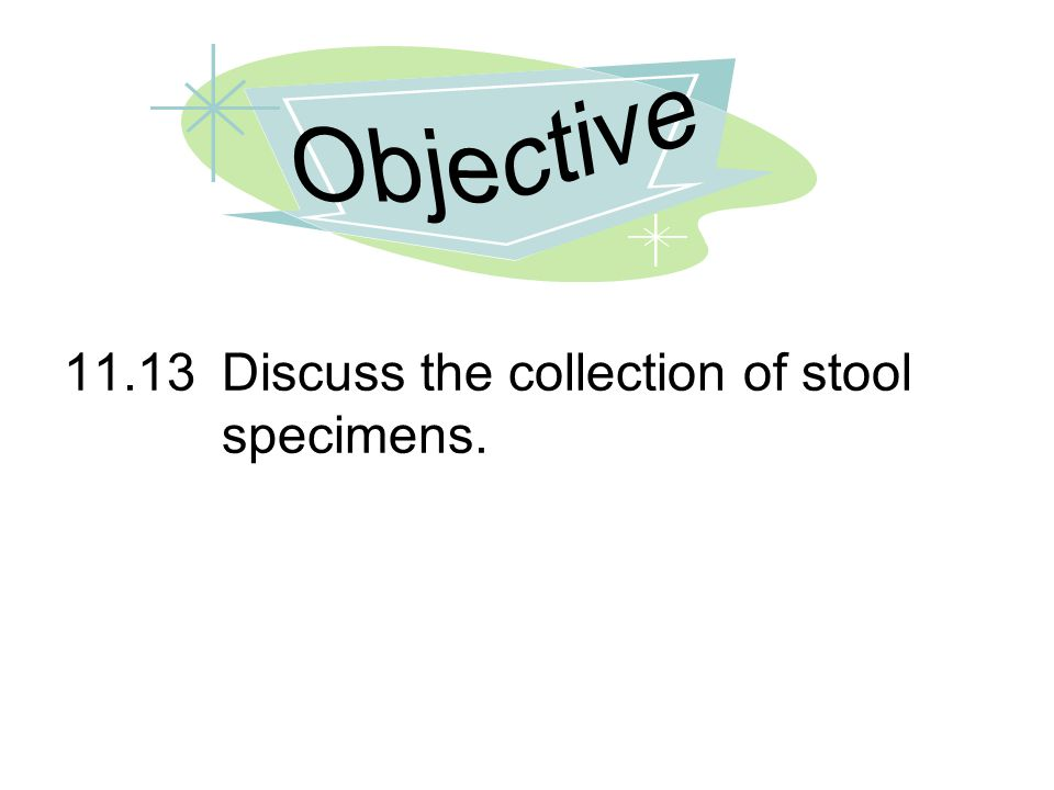 Objective 11.13 Discuss the collection of stool specimens.