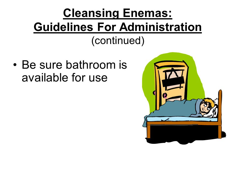 Cleansing Enemas: Guidelines For Administration (continued)