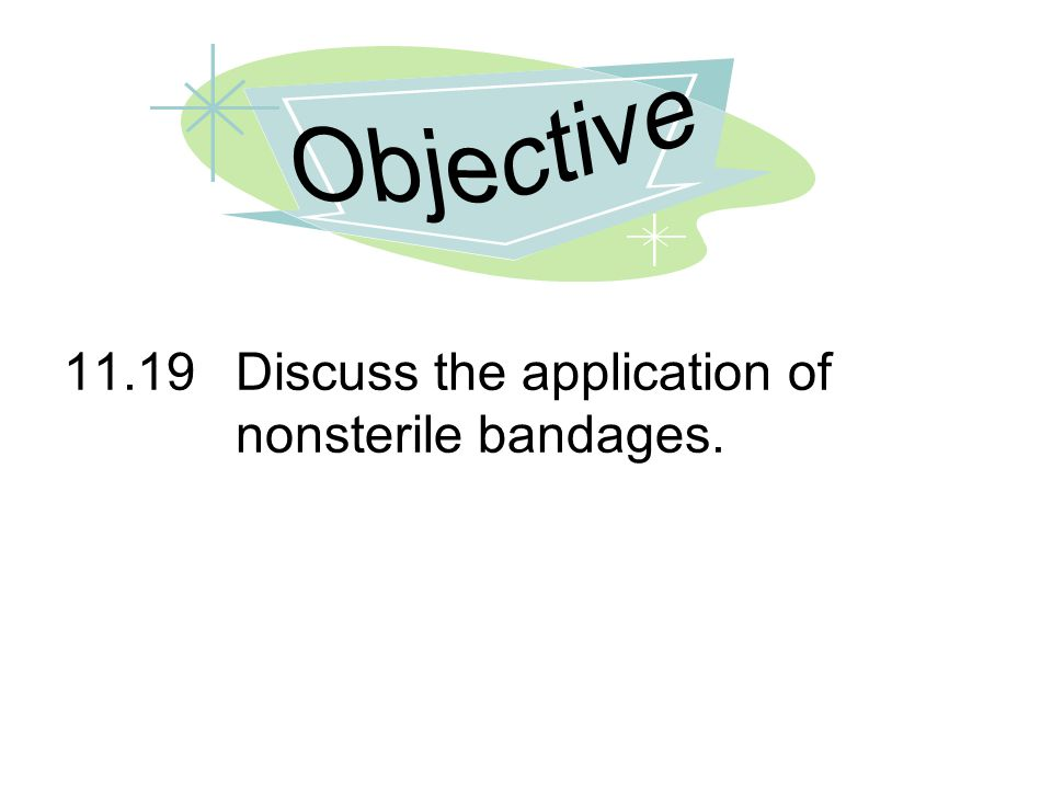 Objective 11.19 Discuss the application of nonsterile bandages.