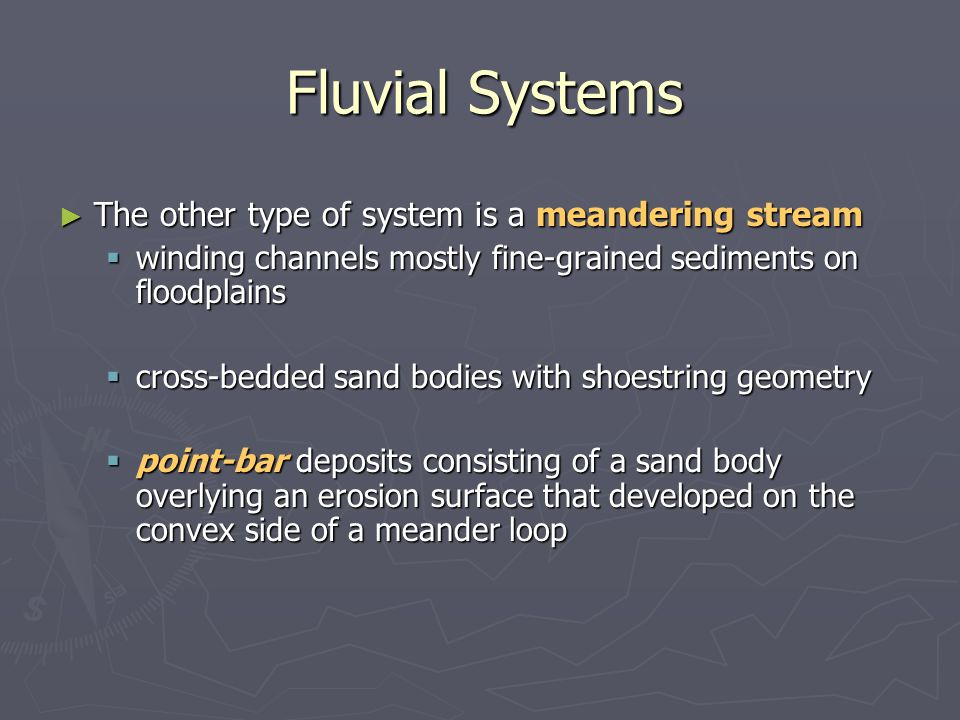 Fluvial Systems The other type of system is a meandering stream