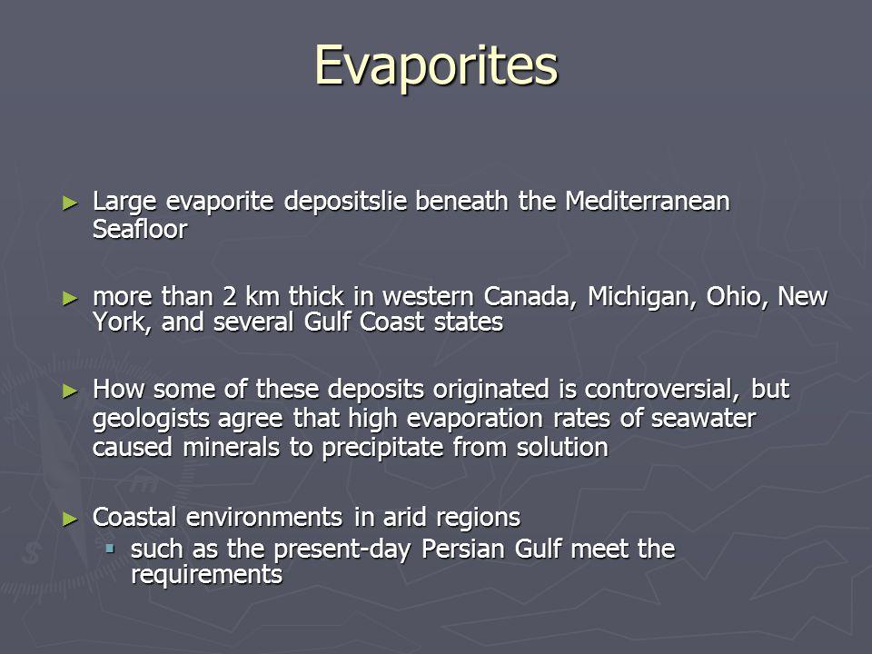 Evaporites Large evaporite depositslie beneath the Mediterranean Seafloor.