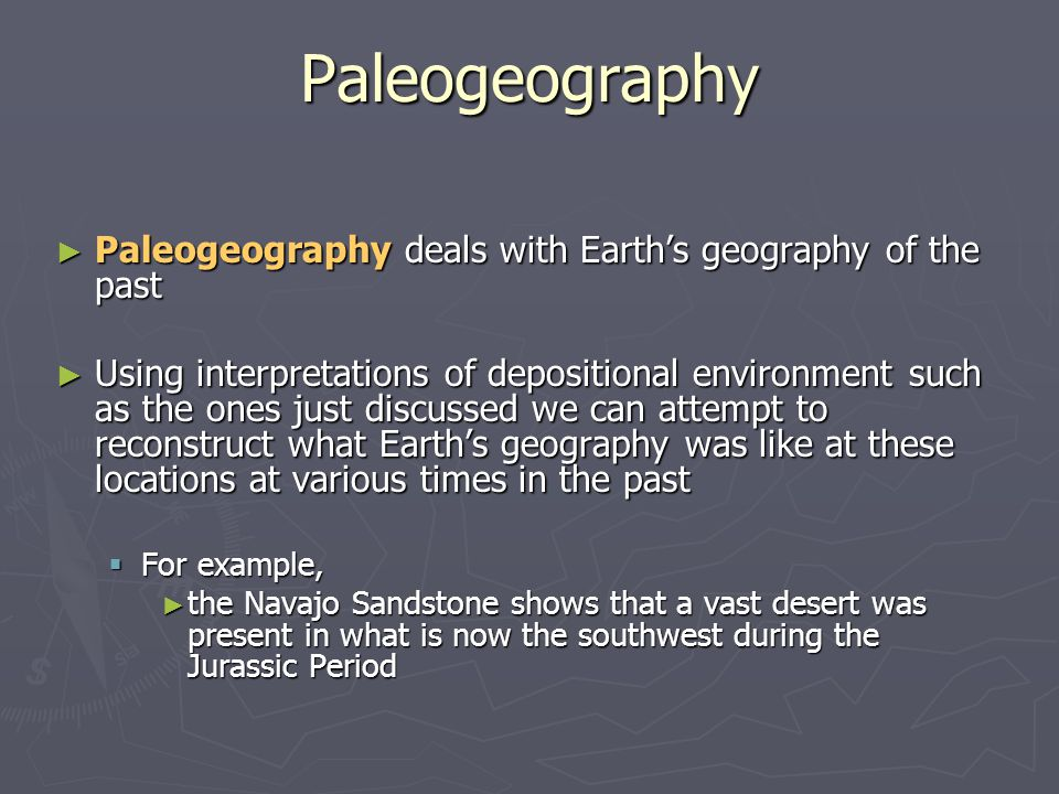 Paleogeography Paleogeography deals with Earth's geography of the past