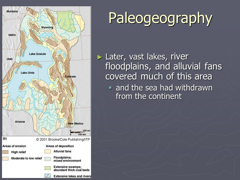 Paleogeography Later, vast lakes, river floodplains, and alluvial fans covered much of this area.