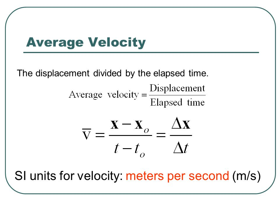 Average Velocity SI units for velocity: meters per second (m/s)