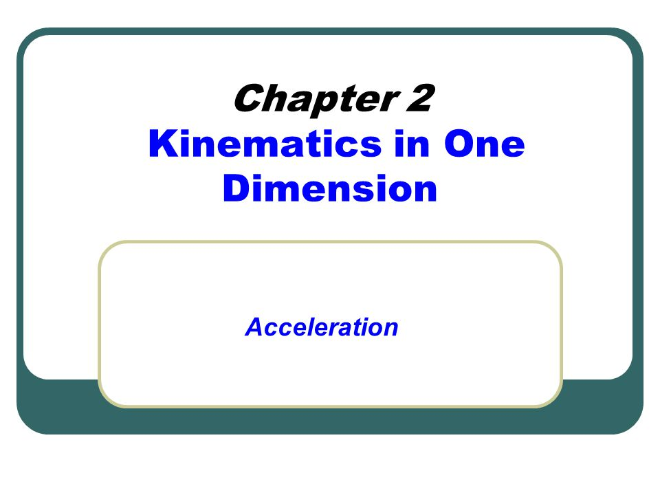 Chapter 2 Kinematics in One Dimension