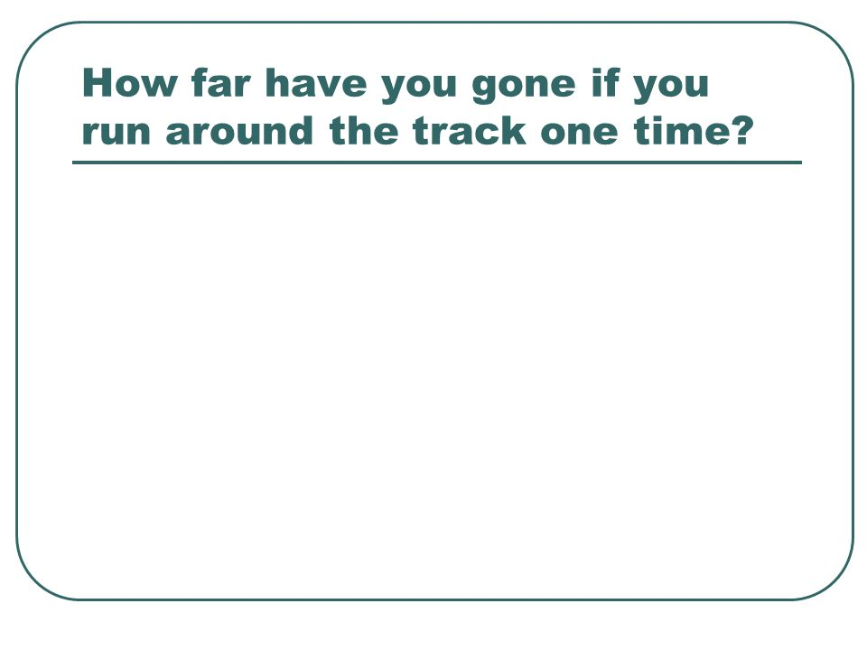 How far have you gone if you run around the track one time