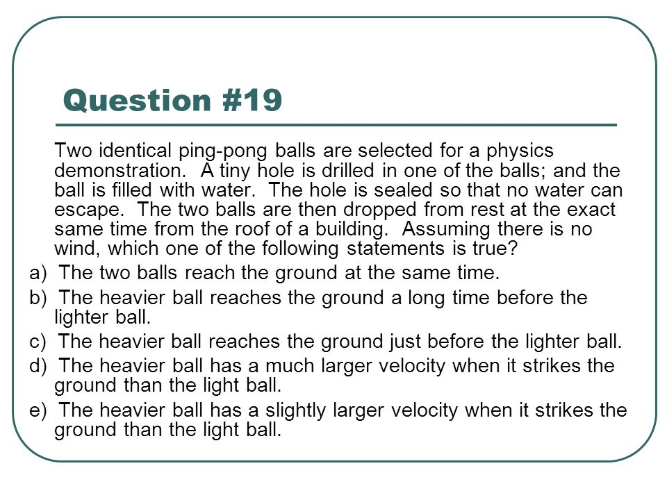Question #19 a) The two balls reach the ground at the same time.