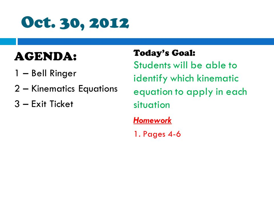 Oct. 30, 2012 Today's Goal: Students will be able to identify which kinematic equation to apply in each situation.