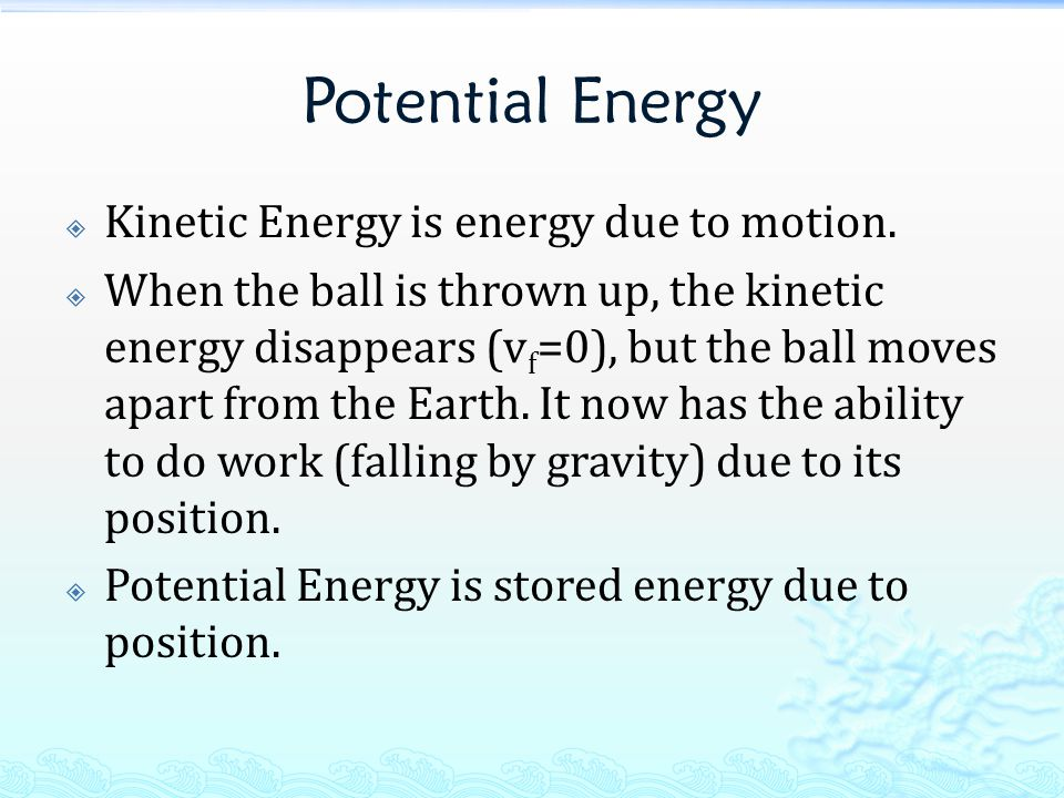Potential Energy Kinetic Energy is energy due to motion.