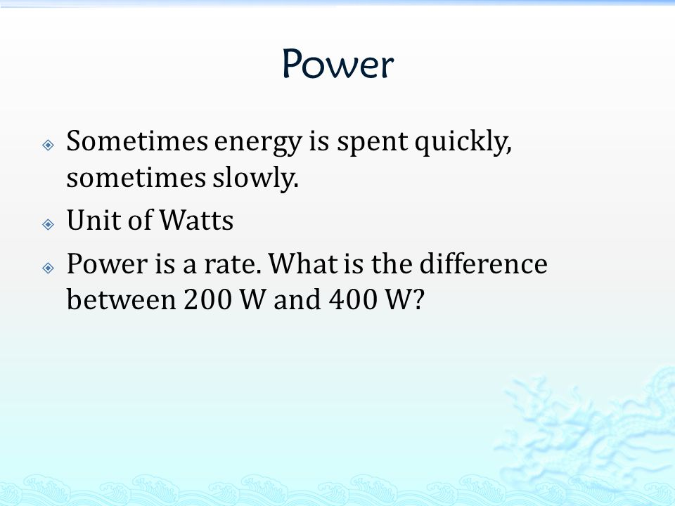 Power Sometimes energy is spent quickly, sometimes slowly.