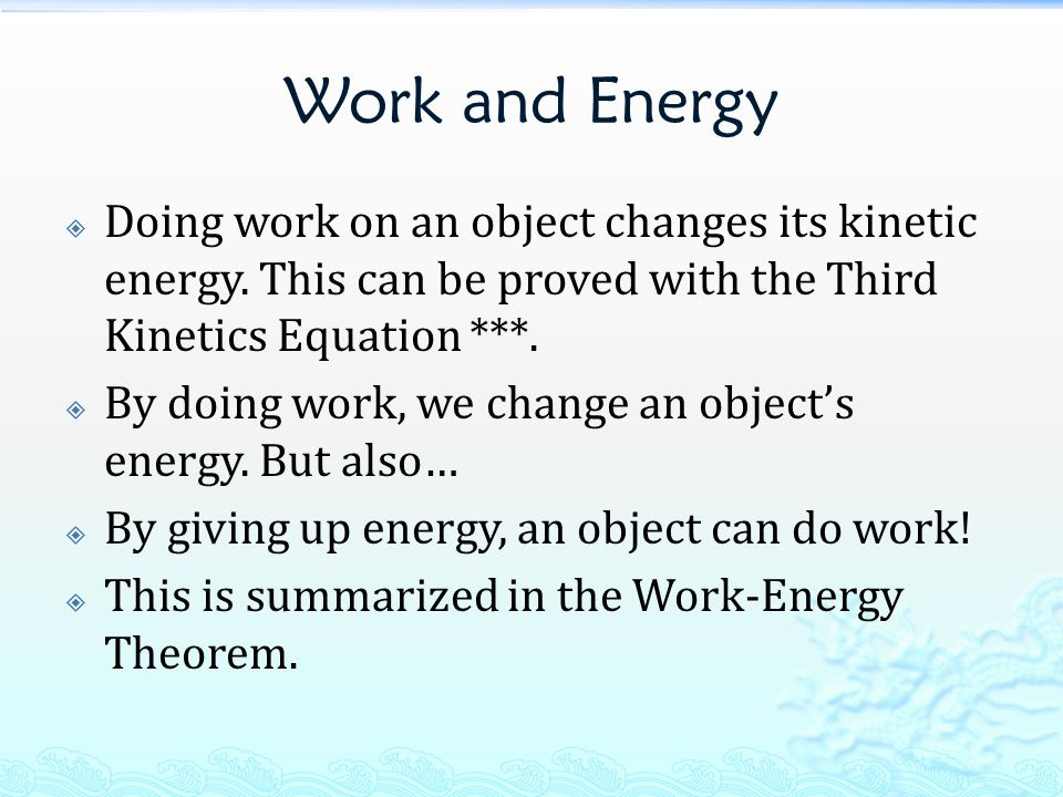 Work and Energy Doing work on an object changes its kinetic energy. This can be proved with the Third Kinetics Equation ***.