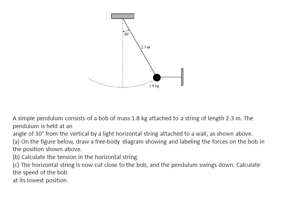 A simple pendulum consists of a bob of mass 1