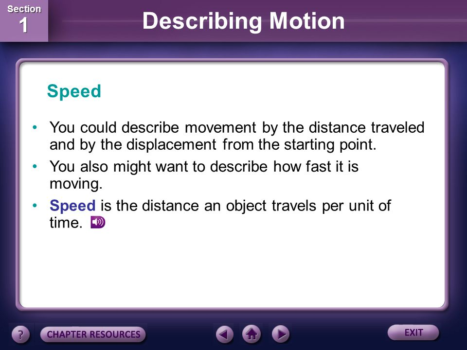 Speed You could describe movement by the distance traveled and by the displacement from the starting point.
