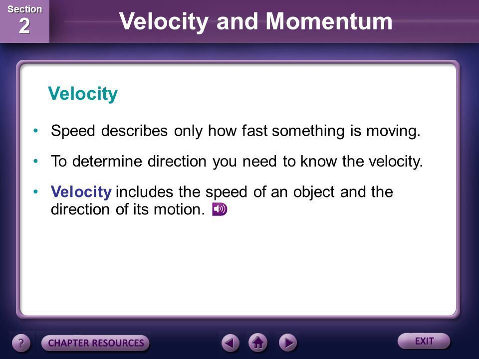 Velocity Speed describes only how fast something is moving.