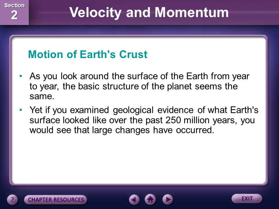 Motion of Earth s Crust As you look around the surface of the Earth from year to year, the basic structure of the planet seems the same.