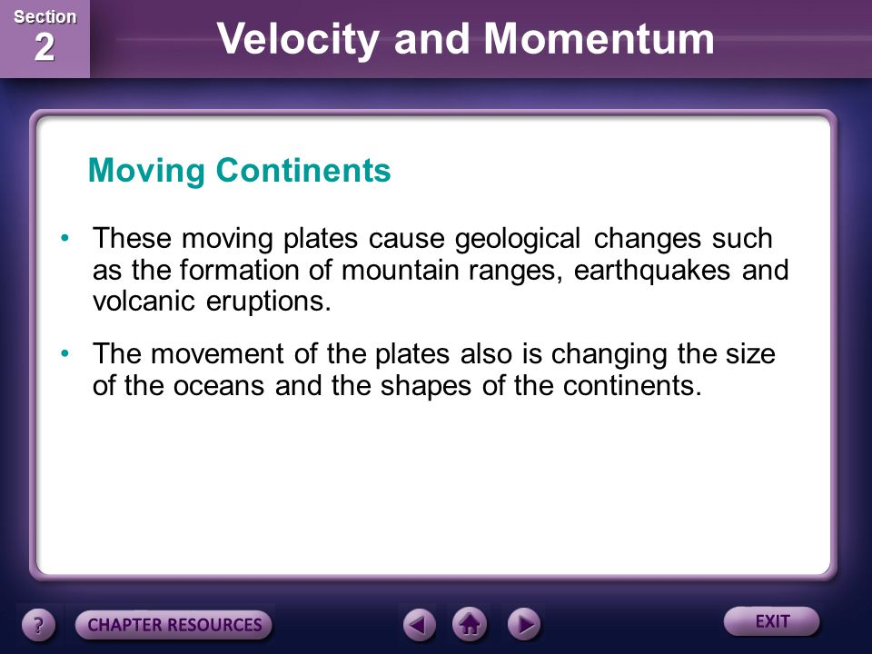 Moving Continents These moving plates cause geological changes such as the formation of mountain ranges, earthquakes and volcanic eruptions.