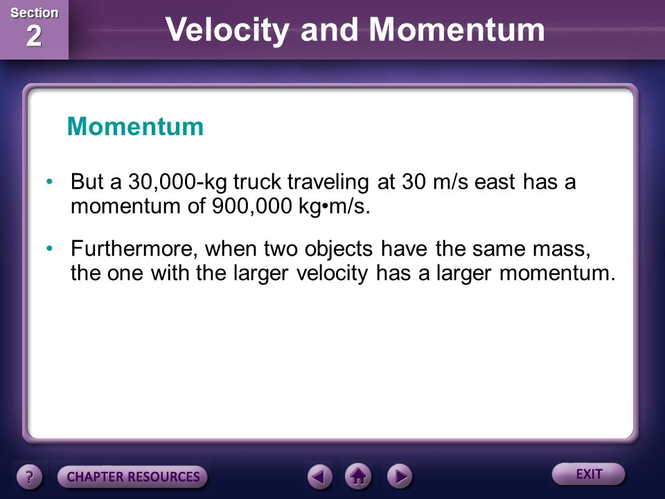 Momentum But a 30,000-kg truck traveling at 30 m/s east has a momentum of 900,000 kg•m/s.