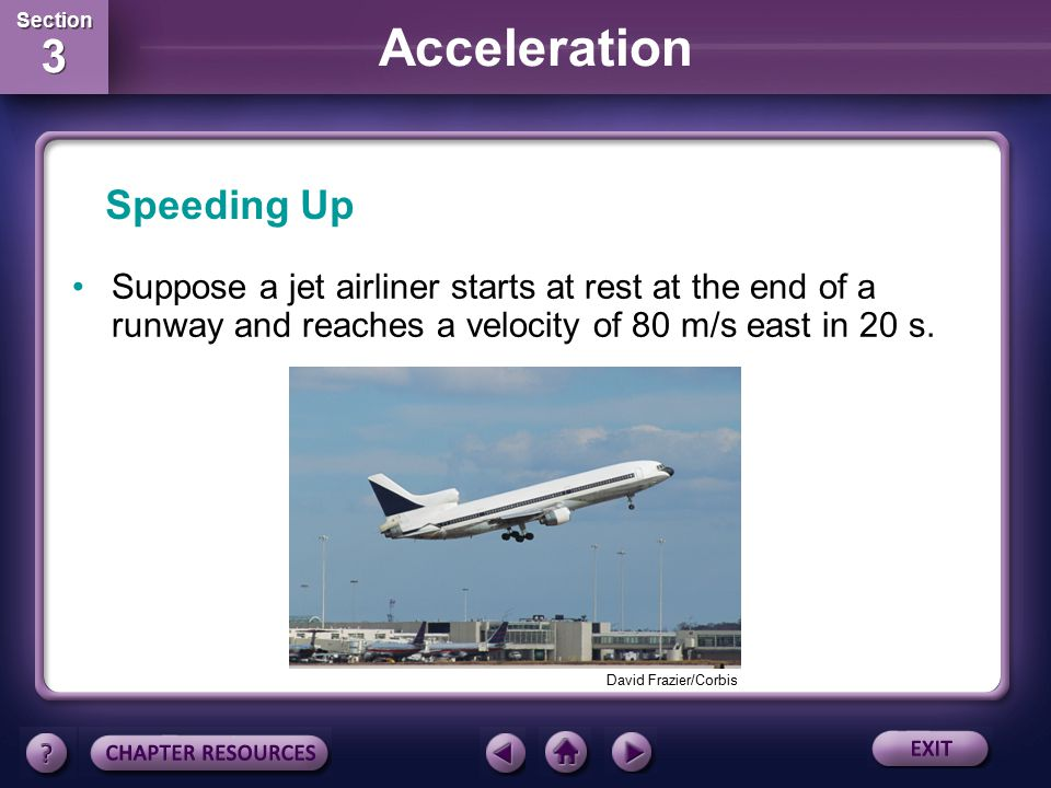 Speeding Up Suppose a jet airliner starts at rest at the end of a runway and reaches a velocity of 80 m/s east in 20 s.