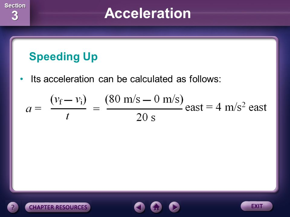 Speeding Up Its acceleration can be calculated as follows: