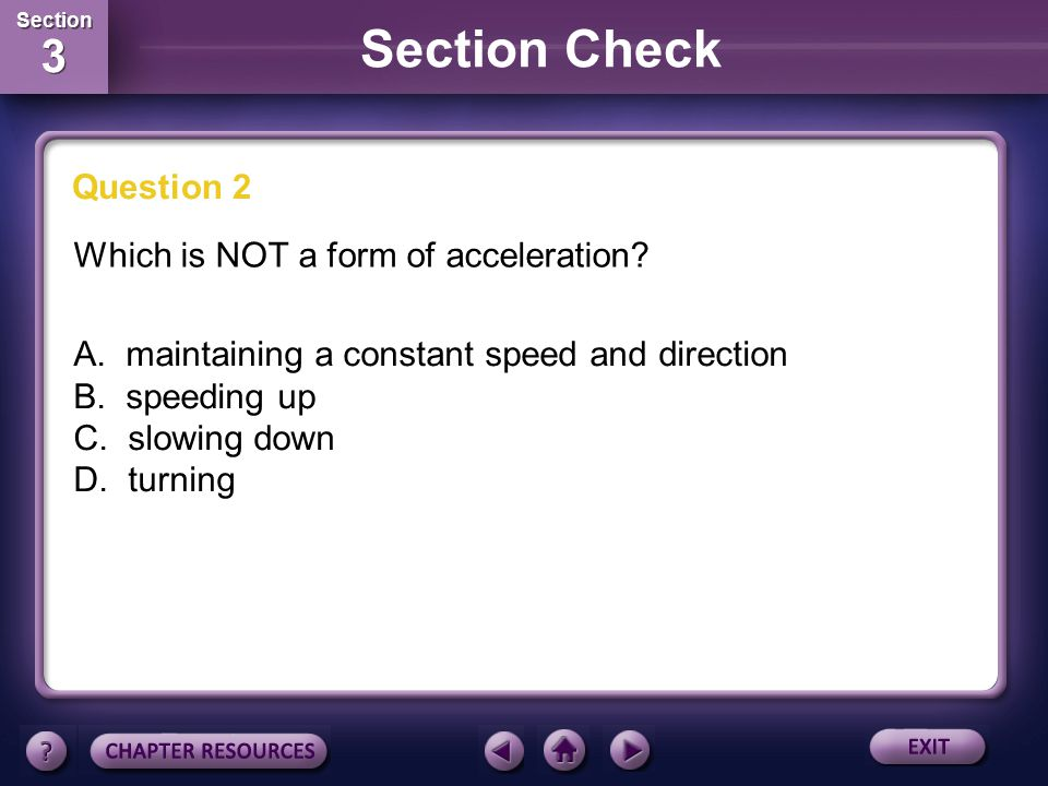 Section Check Question 2 Which is NOT a form of acceleration