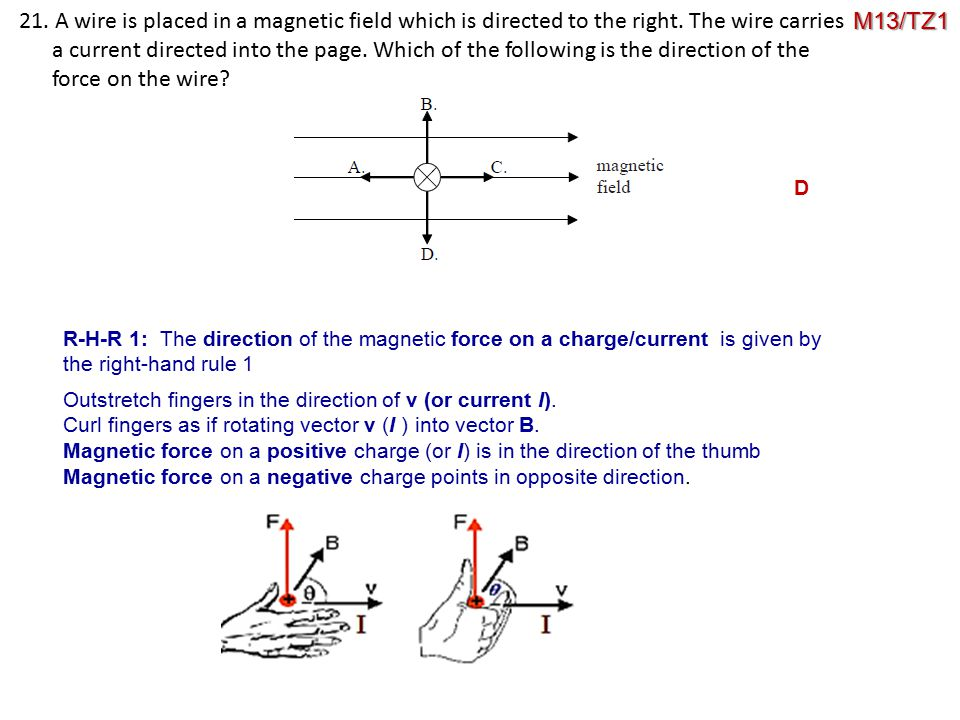 21. A wire is placed in a magnetic field which is directed to the right. The wire carries