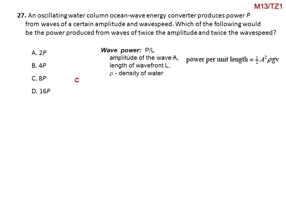 M13/TZ1 27. An oscillating water column ocean-wave energy converter produces power P.