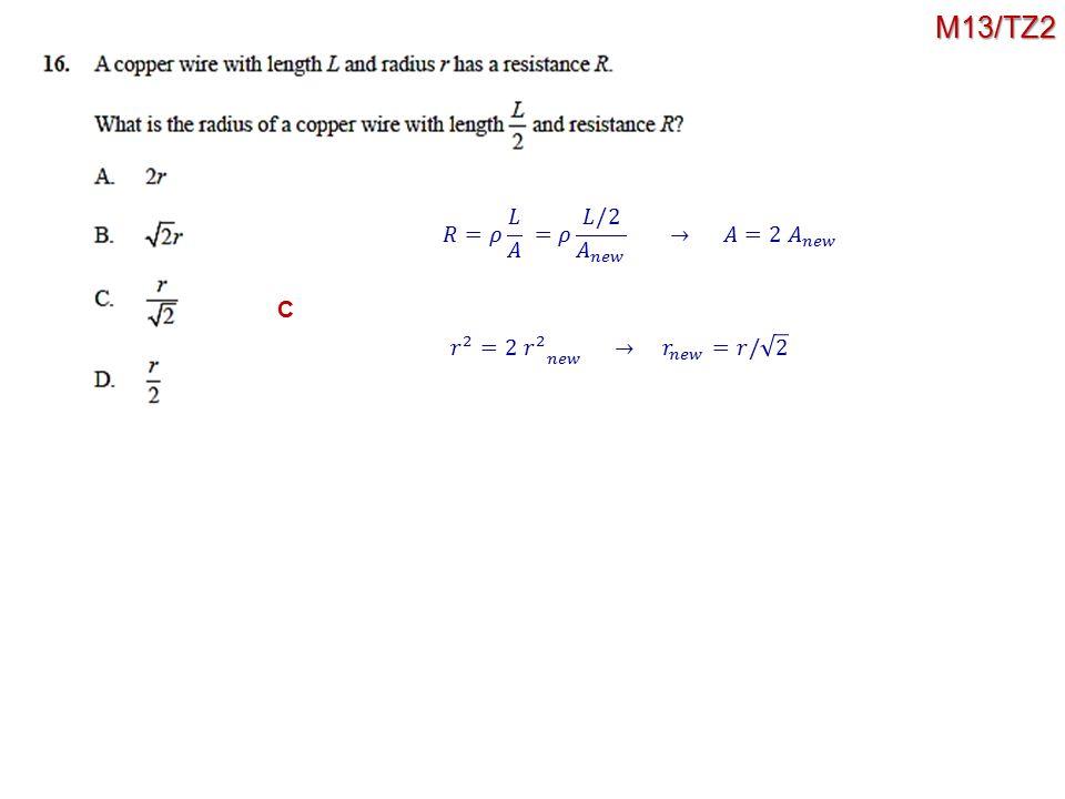 M13/TZ2 𝑅=𝜌 𝐿 𝐴 =𝜌 𝐿/2 𝐴 𝑛𝑒𝑤 → 𝐴=2 𝐴 𝑛𝑒𝑤 C