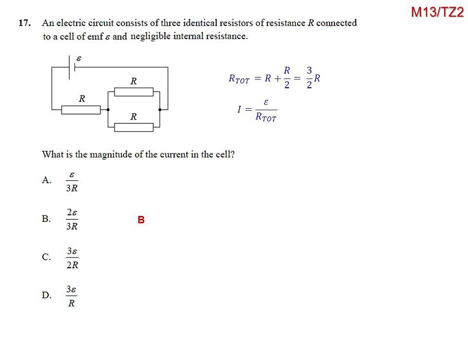 M13/TZ2 𝑅 𝑇𝑂𝑇 =𝑅+ 𝑅 2 = 3 2 𝑅 𝐼= 𝜀 𝑅 𝑇𝑂𝑇 B