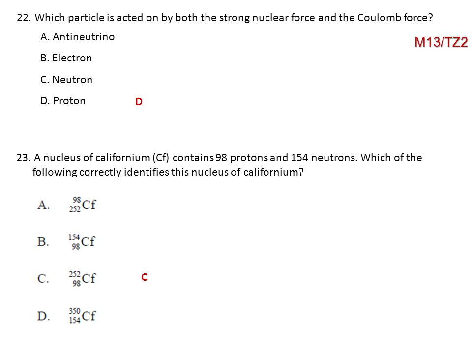 22. Which particle is acted on by both the strong nuclear force and the Coulomb force