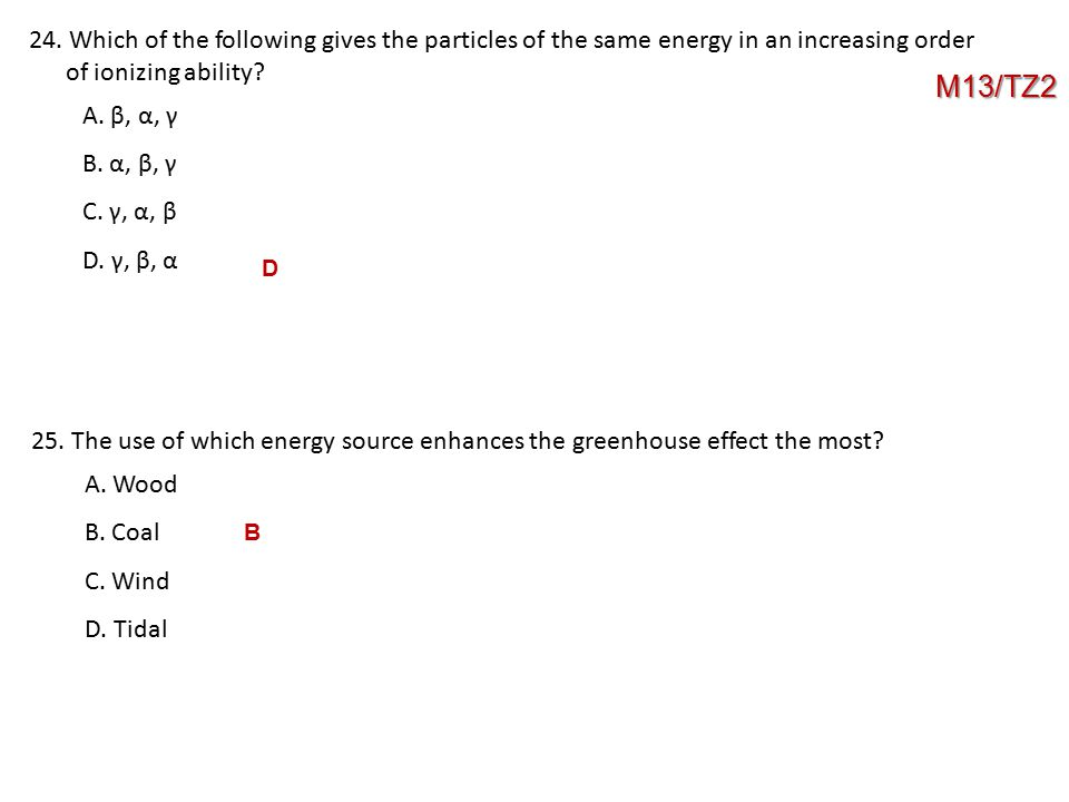 24. Which of the following gives the particles of the same energy in an increasing order