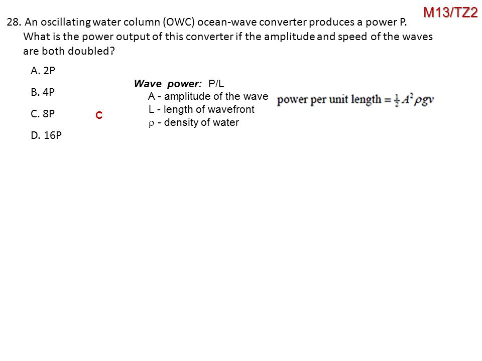 M13/TZ2 28. An oscillating water column (OWC) ocean-wave converter produces a power P.