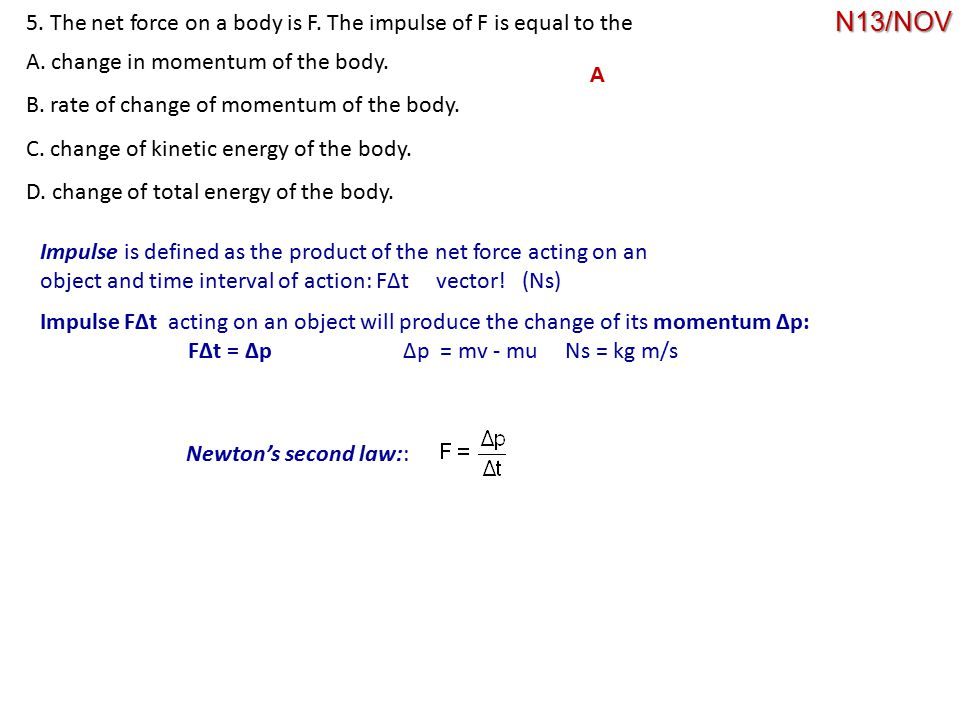5. The net force on a body is F. The impulse of F is equal to the
