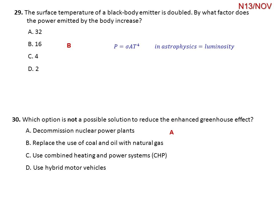 N13/NOV 29. The surface temperature of a black-body emitter is doubled. By what factor does. the power emitted by the body increase